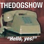 The Dog Show Hello,yes