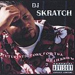 DJ Skratch Furturistic Fonk For Tha Millennium