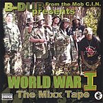 B-Double-E B-Dub From The Mob C.I.N. Presents: World War 1 - The Mixx Tape (Parental Advisory)
