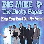 Big Mike & The Booty Papas Keep Your Hand Out My Pocket