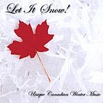 Canadian Compilation Let It Snow! Unique Canadian Winter Music