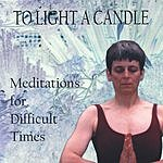 Sarah Bates To Light A Candle: Meditations For Difficult Times
