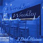 Wreckless 2 Drink Minimum (Parental Advisory)