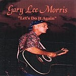 Gary Lee Morris Let's Do It Again
