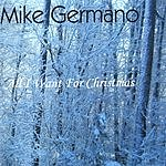 Mike Germano All I Want For Christmas