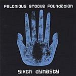 Felonious Groove Foundation Sixth Dynasty