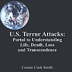 Connie Cook Smith US Terror Attacks:  Portal To Understanding Life, Death, Loss, And Transcendence