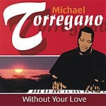 Michael Torregano Without Your Love