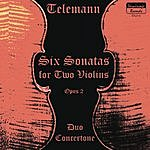 Duo Concertone Georg Philipp Telemann, Six Sonatas for Two Violins, Op. 2