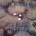 The Bobbers Stop Wishing, Go Fishing