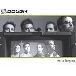 Dough The So Long EP