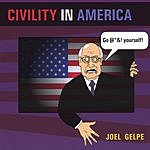 Joel Gelpe Civility In America (Parental Advisory)