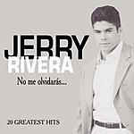 Jerry Rivera No Me Olvidaràs...: 20 Greatest Hits