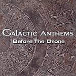 Galactic Anthems Before The Drone