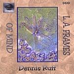 Dennis Ruff L.A. Frames Of Mind