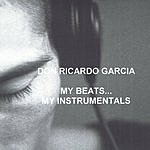 Don Ricardo Garcia My Beats My Instrumentals