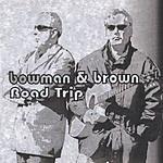 Bowman & Brown Road Trip