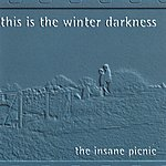 The Insane Picnic This Is The Winter Darkness