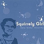 Mary 'Binky' McCarthy Squirrely Girl
