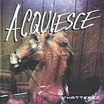 Acquiesce Shattered