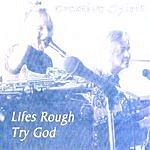 Creative Spirit Lifes Rough Try God