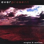 Everpresent Singles And Remixes