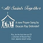 Deacon Ray Defendorf All Saints Together