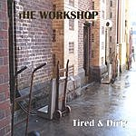 The Workshop Tired & Dirty