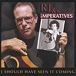 RJ & The Imperatives I Should Have Seen It Coming