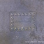 Down Holly Next Perfect Thing