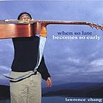 Lawrence Chang When So Late Becomes So Early