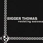 Bigger Thomas Resisting Success
