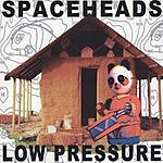 Spaceheads Low Pressure