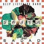 Deep Listening Band Tosca Salad