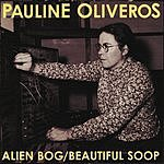 Pauline Oliveros Alien Bog / Beautiful Soop