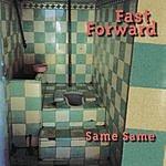 Fast Forward Same Same