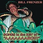 Bill Frenzer Songs In The Key Of AAAAAAARG!!!