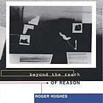 Roger Hughes Beyond The Reach Of Reason