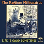 The Ragtime Millionaires Life Is Good Sometimes