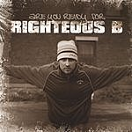 Righteous B Are You Ready For Righteous B?