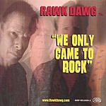 Rawk Dawg We Only Came To Rock