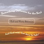 Ted & Patty Salonica Something Different For The Soul