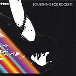 Something For Rockets Something For Rockets