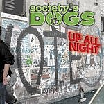 Society's Dogs Up All Night