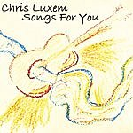 Chris Luxem Songs For You
