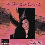 Emily M. The Strength To Carry On