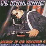 To Kool Chris Mixin' It Up, Vol.2