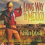 Roger Creager Long Way To Mexico