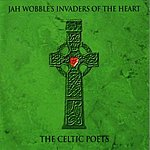 Jah Wobble's Invaders of the Heart The Celtic Poets