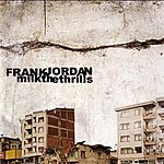 Frank Jordan Milk The Thrills